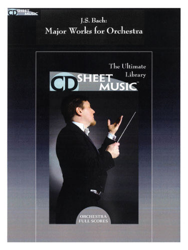 J.S. Bach: Major Works for Orchestra - CD Sheet Music Series - CD-ROM