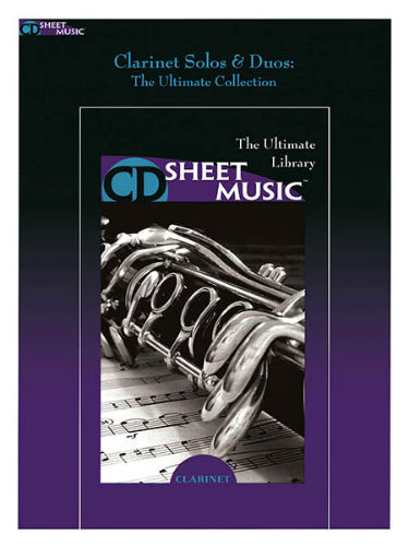 Clarinet Solos and Duos - The Ultimate Collection - CD Sheet Music Series - CD-ROM